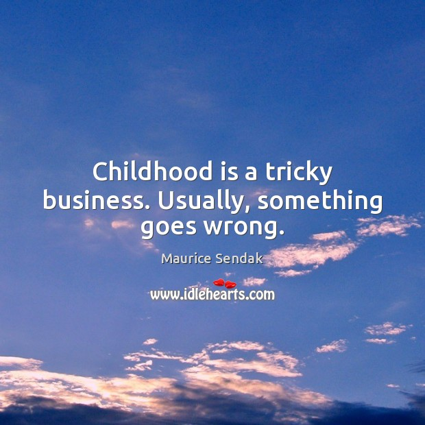 Childhood is a tricky business. Usually, something goes wrong. Childhood Quotes Image