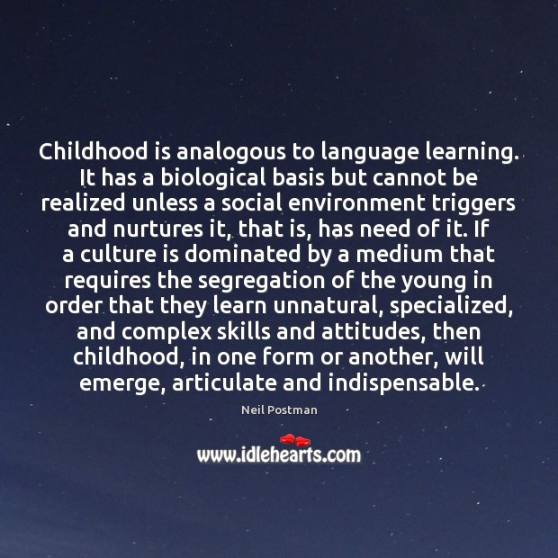 Childhood is analogous to language learning. It has a biological basis but Childhood Quotes Image