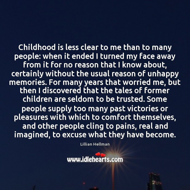 Childhood is less clear to me than to many people: when it Lillian Hellman Picture Quote