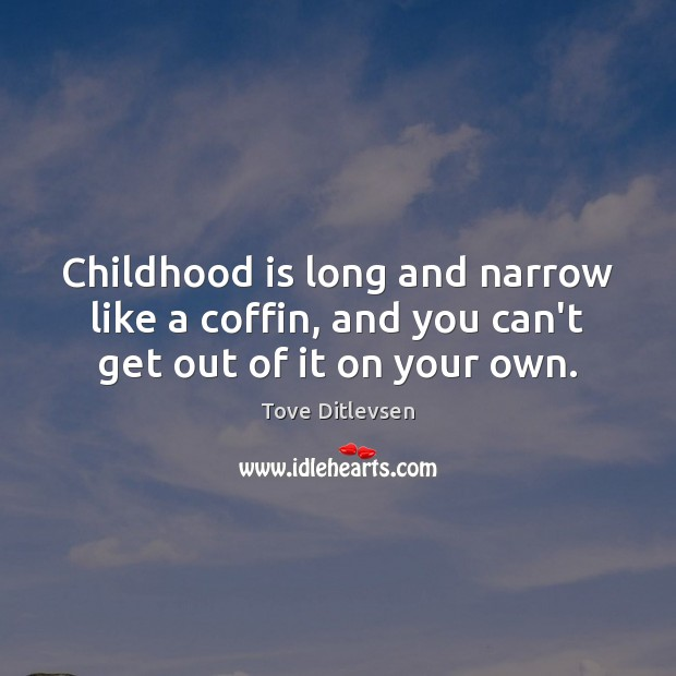 Childhood is long and narrow like a coffin, and you can't get out of it on your own. Childhood Quotes Image