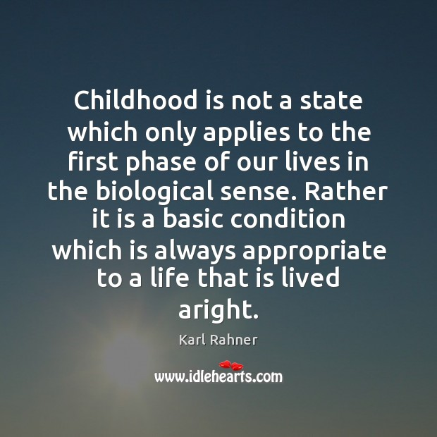 Childhood is not a state which only applies to the first phase Childhood Quotes Image