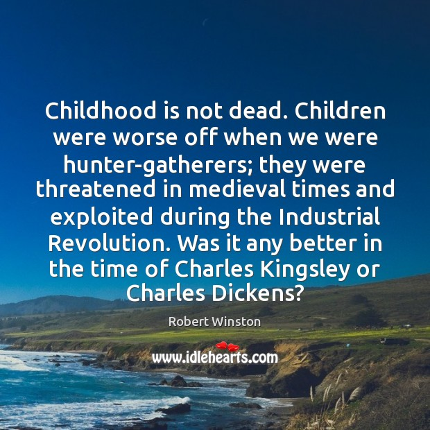 Childhood is not dead. Children were worse off when we were hunter-gatherers; Childhood Quotes Image