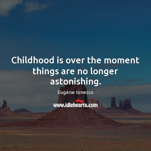 Childhood is over the moment things are no longer astonishing. Childhood Quotes Image