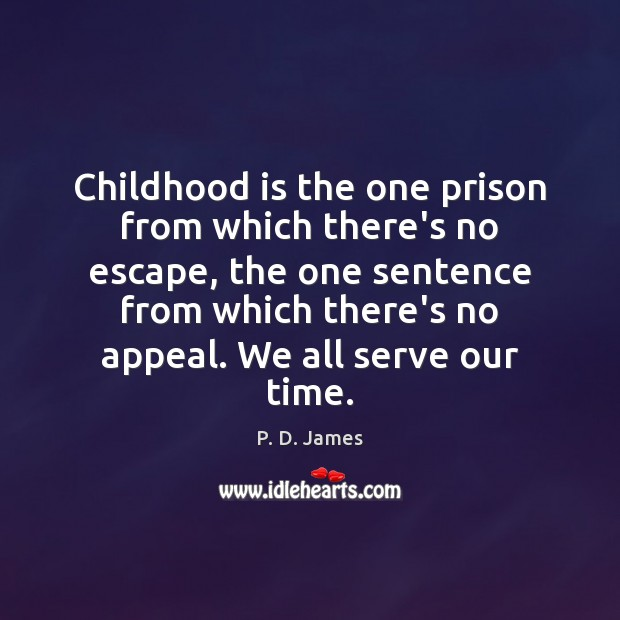 Childhood is the one prison from which there's no escape, the one Childhood Quotes Image