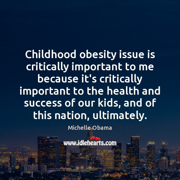 Image, Childhood obesity issue is critically important to me because it's critically important