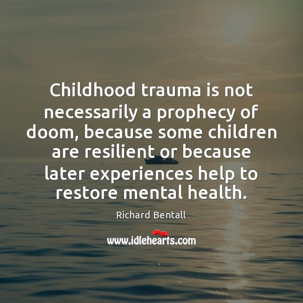 Childhood trauma is not necessarily a prophecy of doom, because some children Image