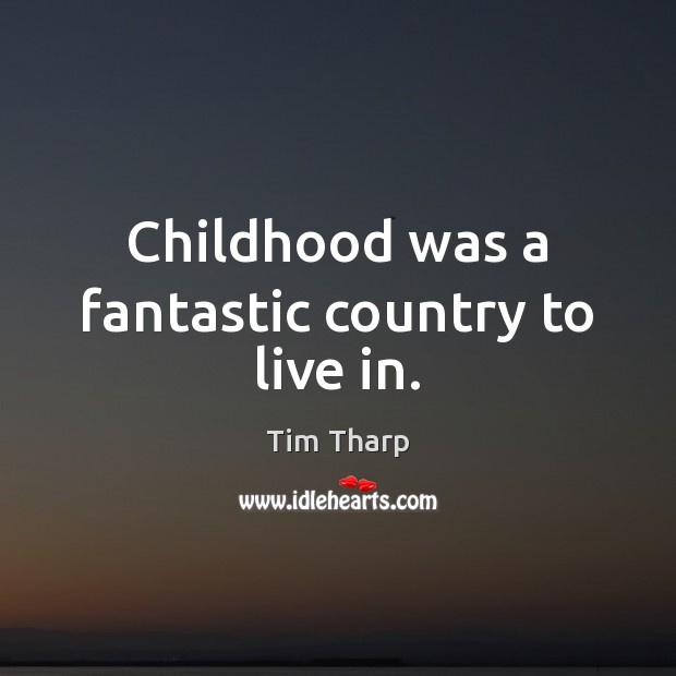 Childhood was a fantastic country to live in. Image