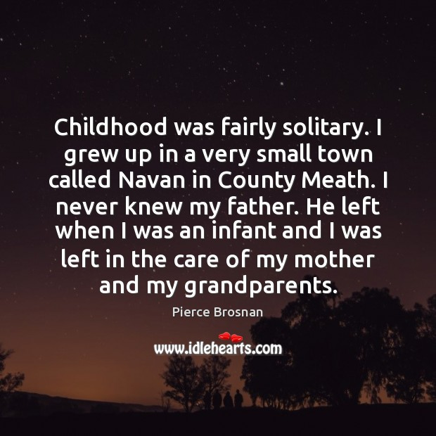 Image, Childhood was fairly solitary. I grew up in a very small town