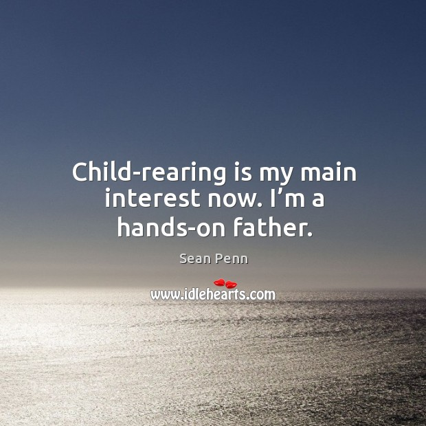 Child-rearing is my main interest now. I'm a hands-on father. Image