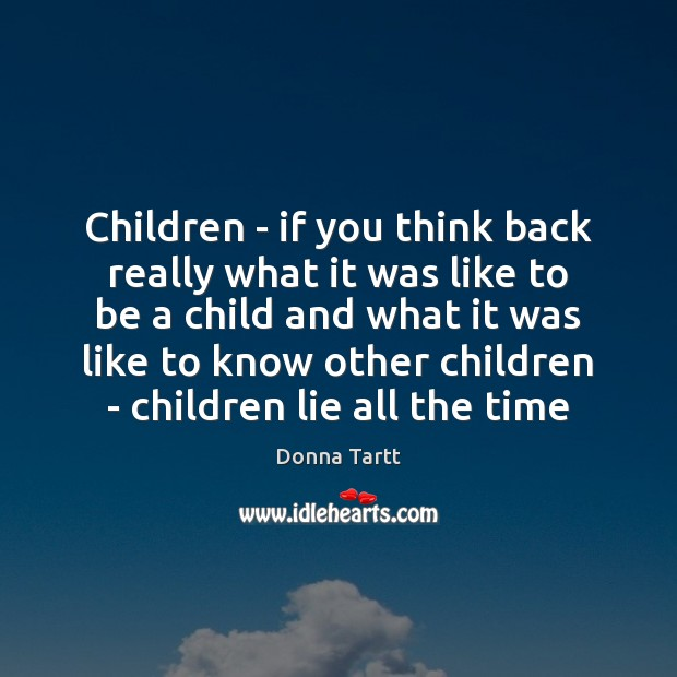Children – if you think back really what it was like to Donna Tartt Picture Quote