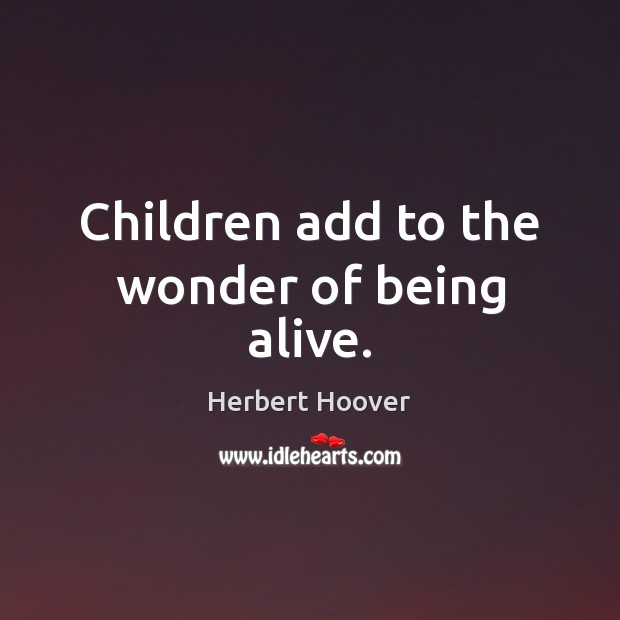 Children add to the wonder of being alive. Image