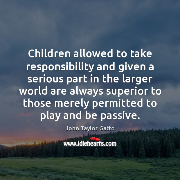 Children allowed to take responsibility and given a serious part in the Image