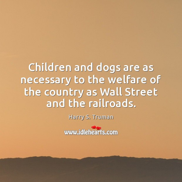 Children and dogs are as necessary to the welfare of the country Image