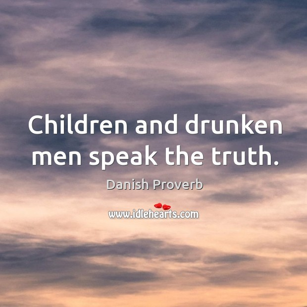 Children and drunken men speak the truth. Danish Proverbs Image
