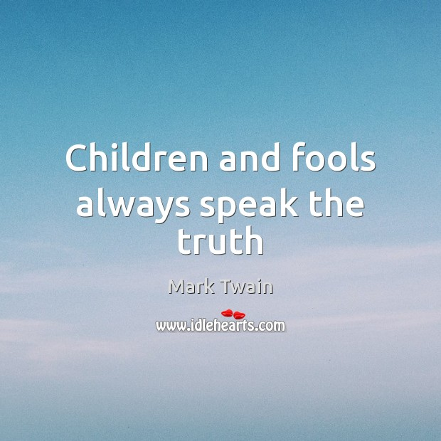 Image, Children and fools always speak the truth.