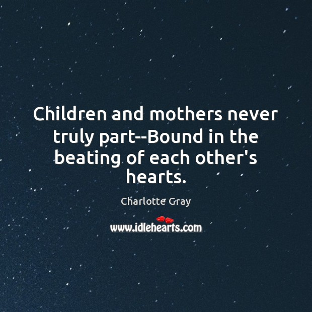 Children and mothers never truly part–Bound in the beating of each other's hearts. Image