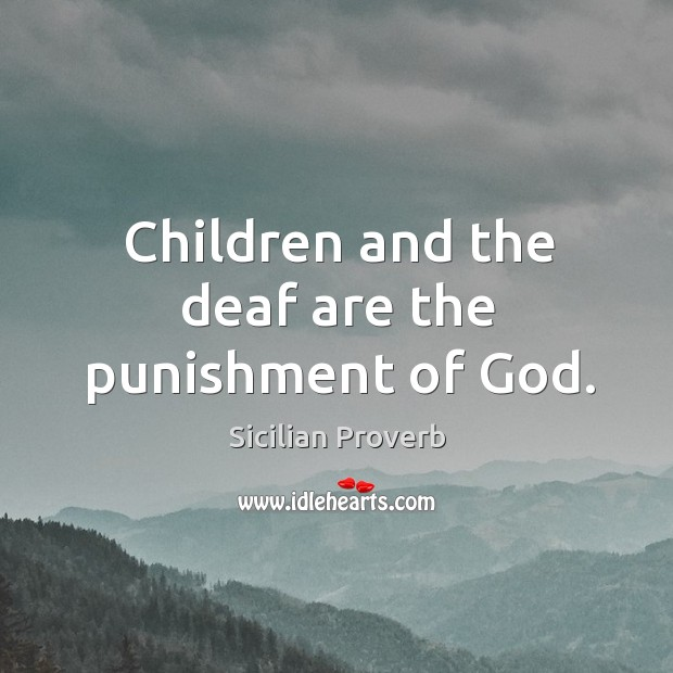 Image, Children and the deaf are the punishment of God.