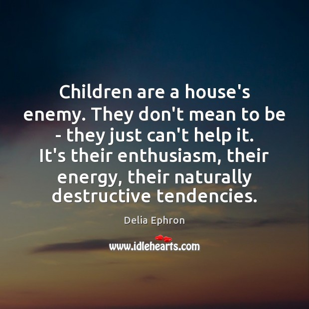 Children are a house's enemy. They don't mean to be – they Image