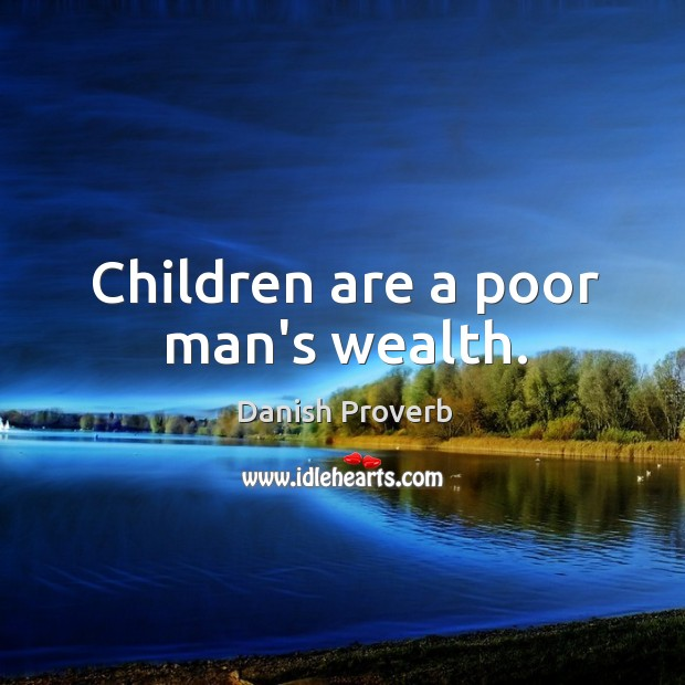 Children are a poor man's wealth. Danish Proverbs Image