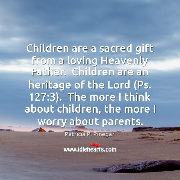 Image, Children are a sacred gift from a loving Heavenly Father.  Children are
