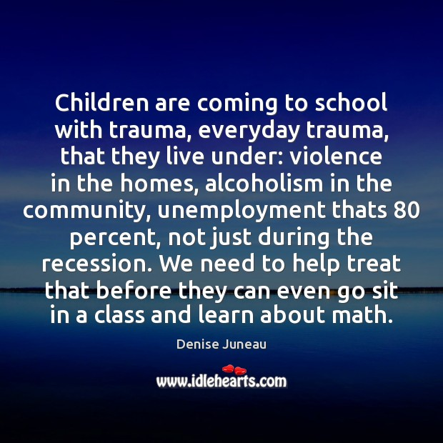 Children are coming to school with trauma, everyday trauma, that they live Image