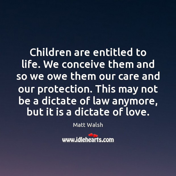 Children are entitled to life. We conceive them and so we owe Children Quotes Image