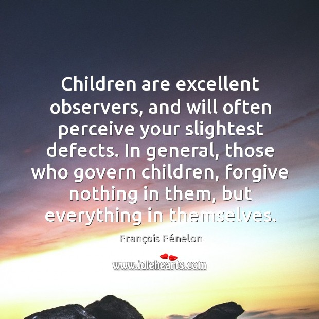 Image, Children are excellent observers, and will often perceive your slightest defects.