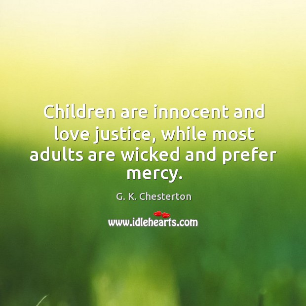Image, Children are innocent and love justice, while most adults are wicked and prefer mercy.