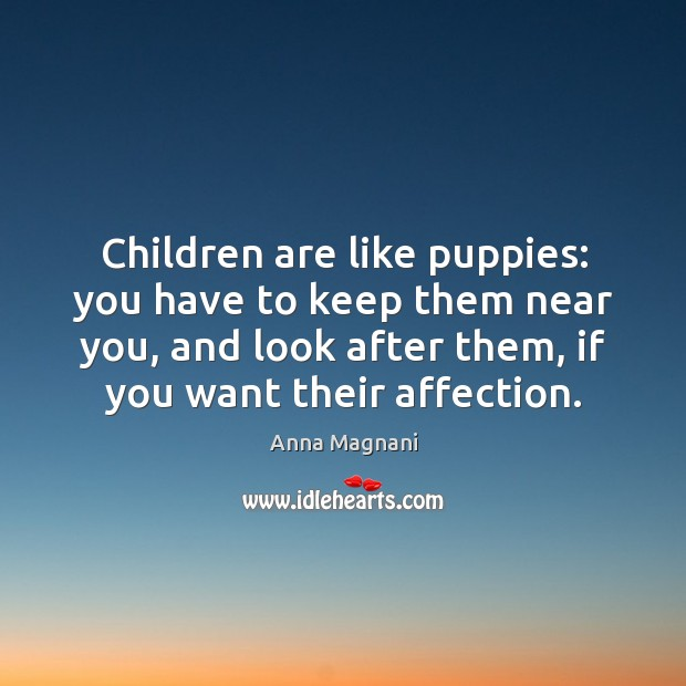 Image, Children are like puppies: you have to keep them near you, and
