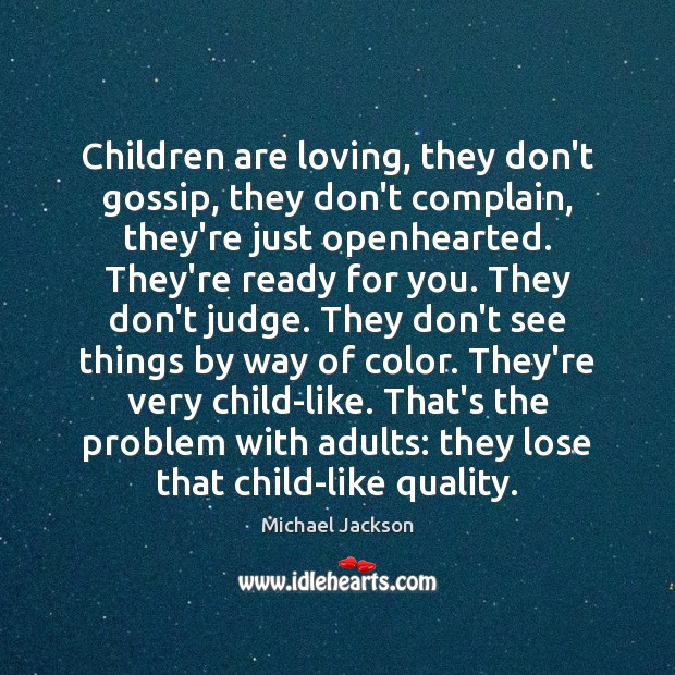 Children are loving, they don't gossip, they don't complain, they're just openhearted. Children Quotes Image
