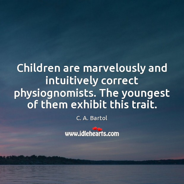Image, Children are marvelously and intuitively correct physiognomists. The youngest of them exhibit