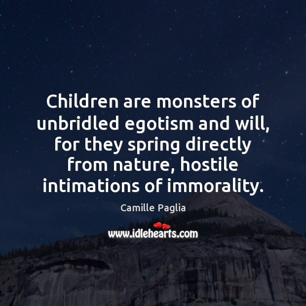 Children are monsters of unbridled egotism and will, for they spring directly Image