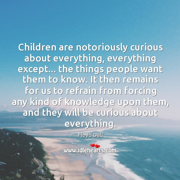 Children are notoriously curious about everything, everything except… the things people want Image