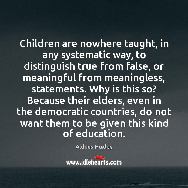 Image, Children are nowhere taught, in any systematic way, to distinguish true from