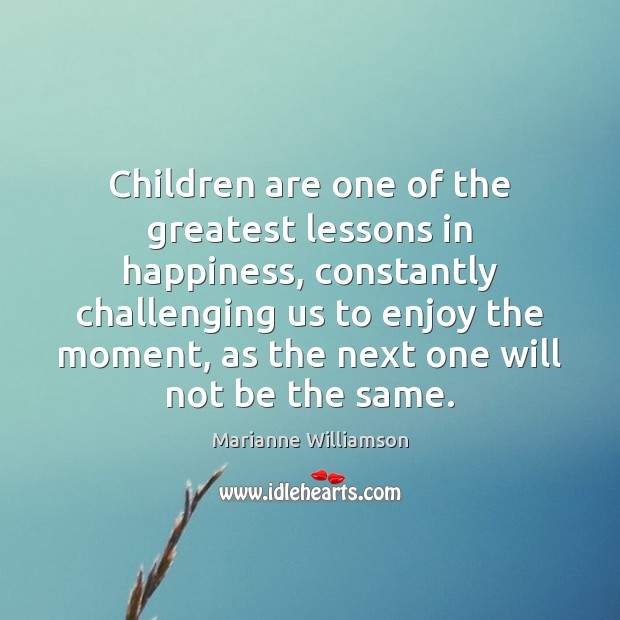 Children are one of the greatest lessons in happiness, constantly challenging us Children Quotes Image