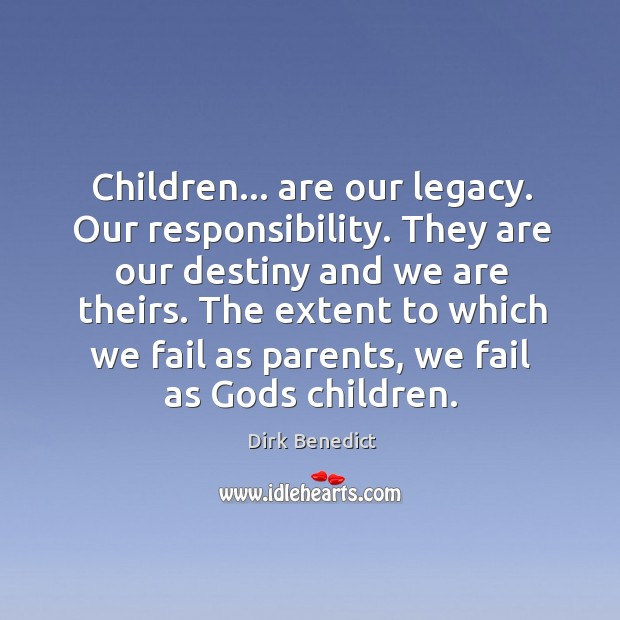 Children… are our legacy. Our responsibility. They are our destiny and we Image