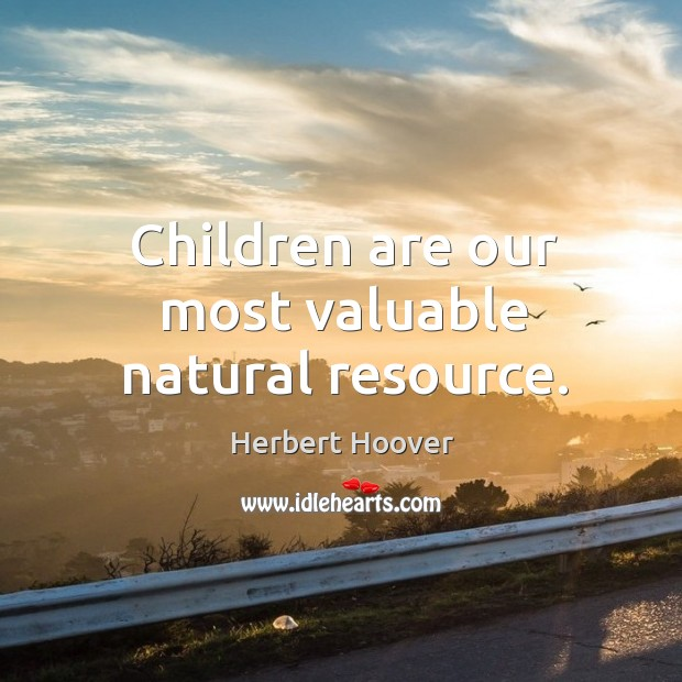 Image, Children are our most valuable natural resource.
