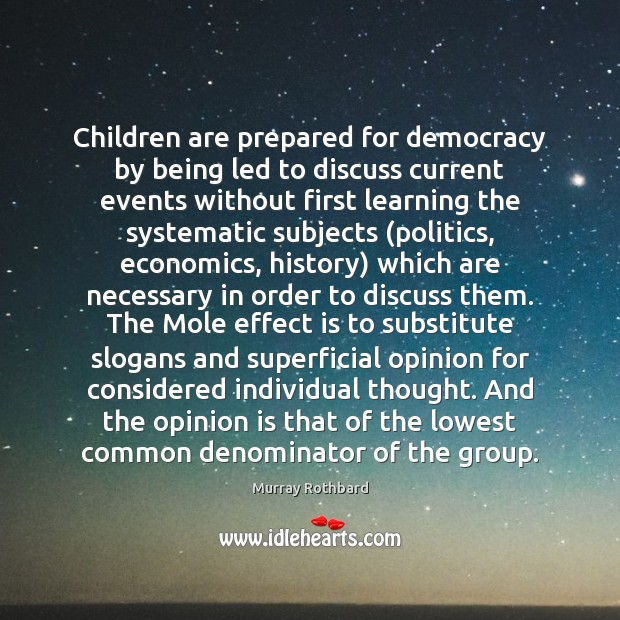 Children are prepared for democracy by being led to discuss current events Murray Rothbard Picture Quote