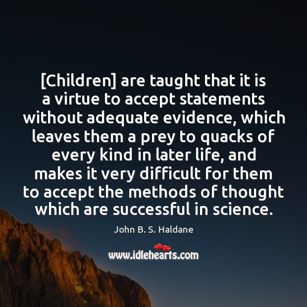 [Children] are taught that it is a virtue to accept statements without John B. S. Haldane Picture Quote