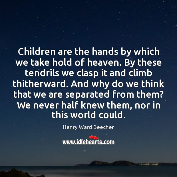 Image, Children are the hands by which we take hold of heaven. By