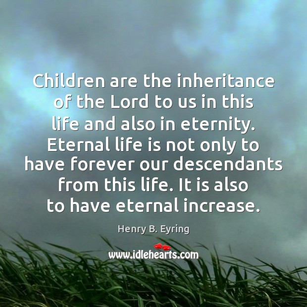 Image, Children are the inheritance of the Lord to us in this life