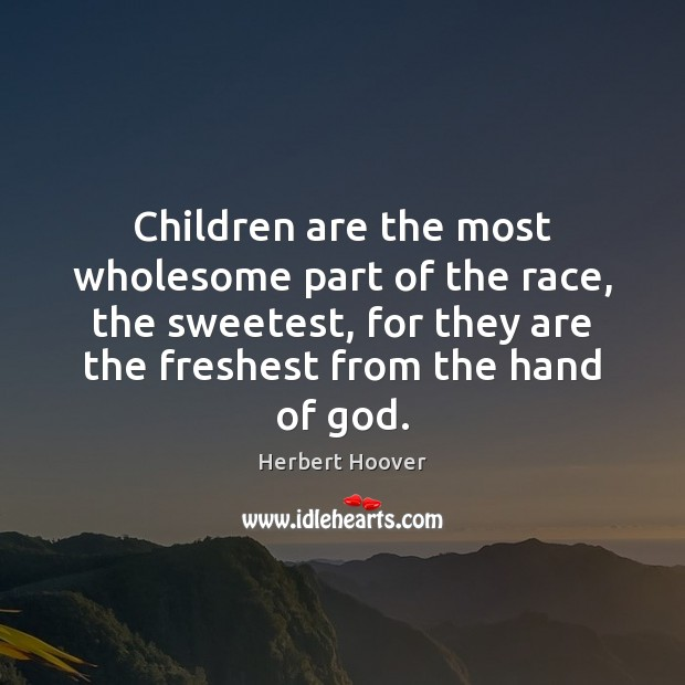 Image, Children are the most wholesome part of the race, the sweetest, for