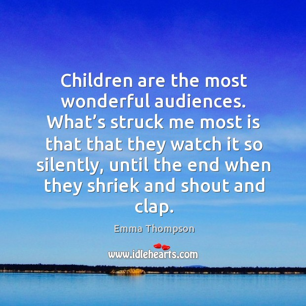 Image, Children are the most wonderful audiences.