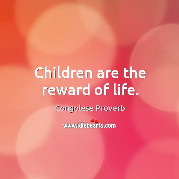 Children are the reward of life. Congolese Proverbs Image