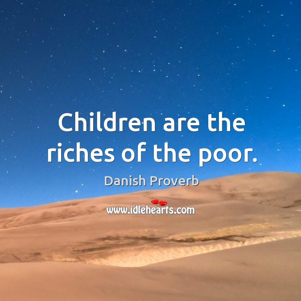 Image, Children are the riches of the poor.