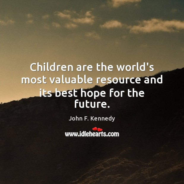 Image, Children are the world's most valuable resource and its best hope for the future.