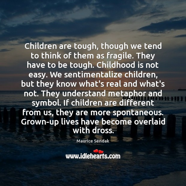 Children are tough, though we tend to think of them as fragile. Childhood Quotes Image
