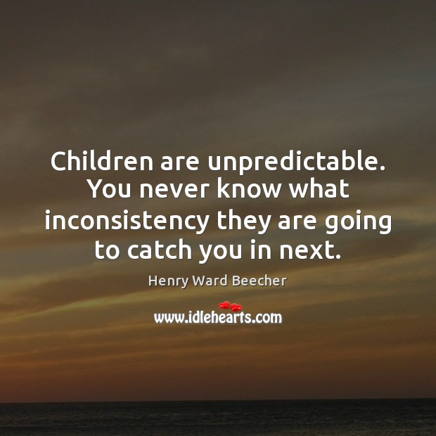 Image, Children are unpredictable. You never know what inconsistency they are going to