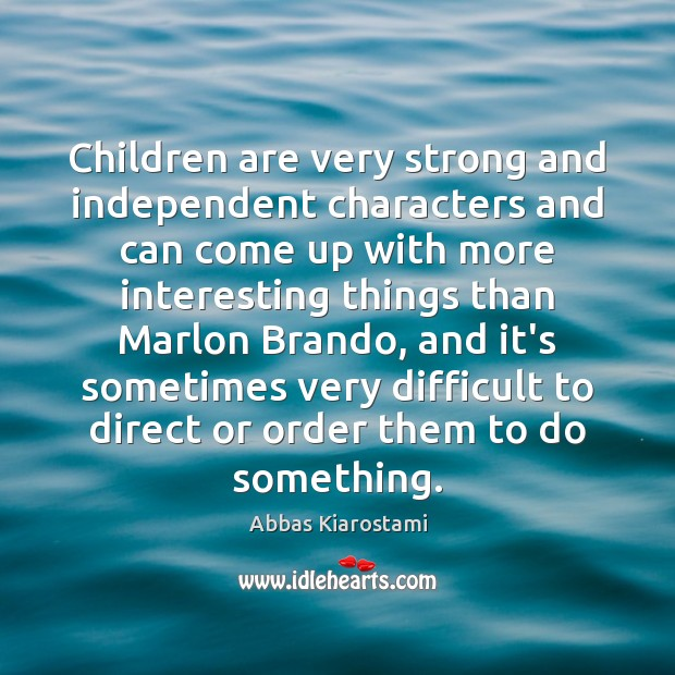 Image, Children are very strong and independent characters and can come up with