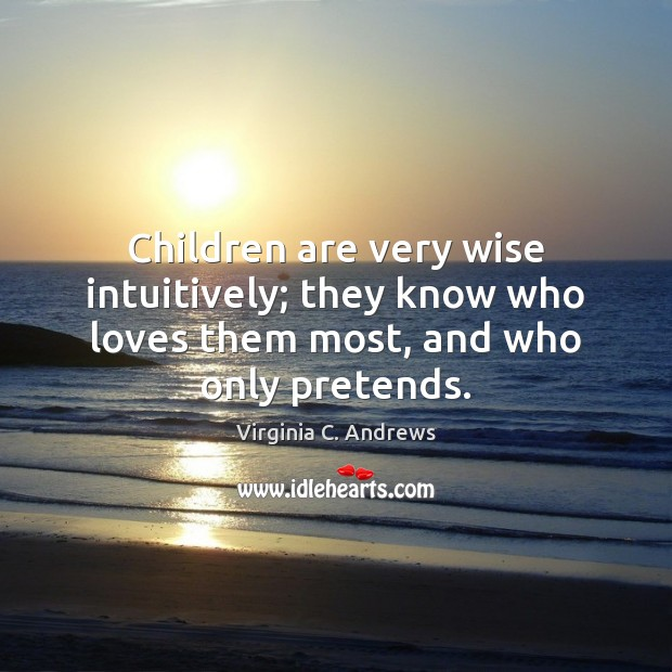 Image, Children are very wise intuitively; they know who loves them most, and who only pretends.